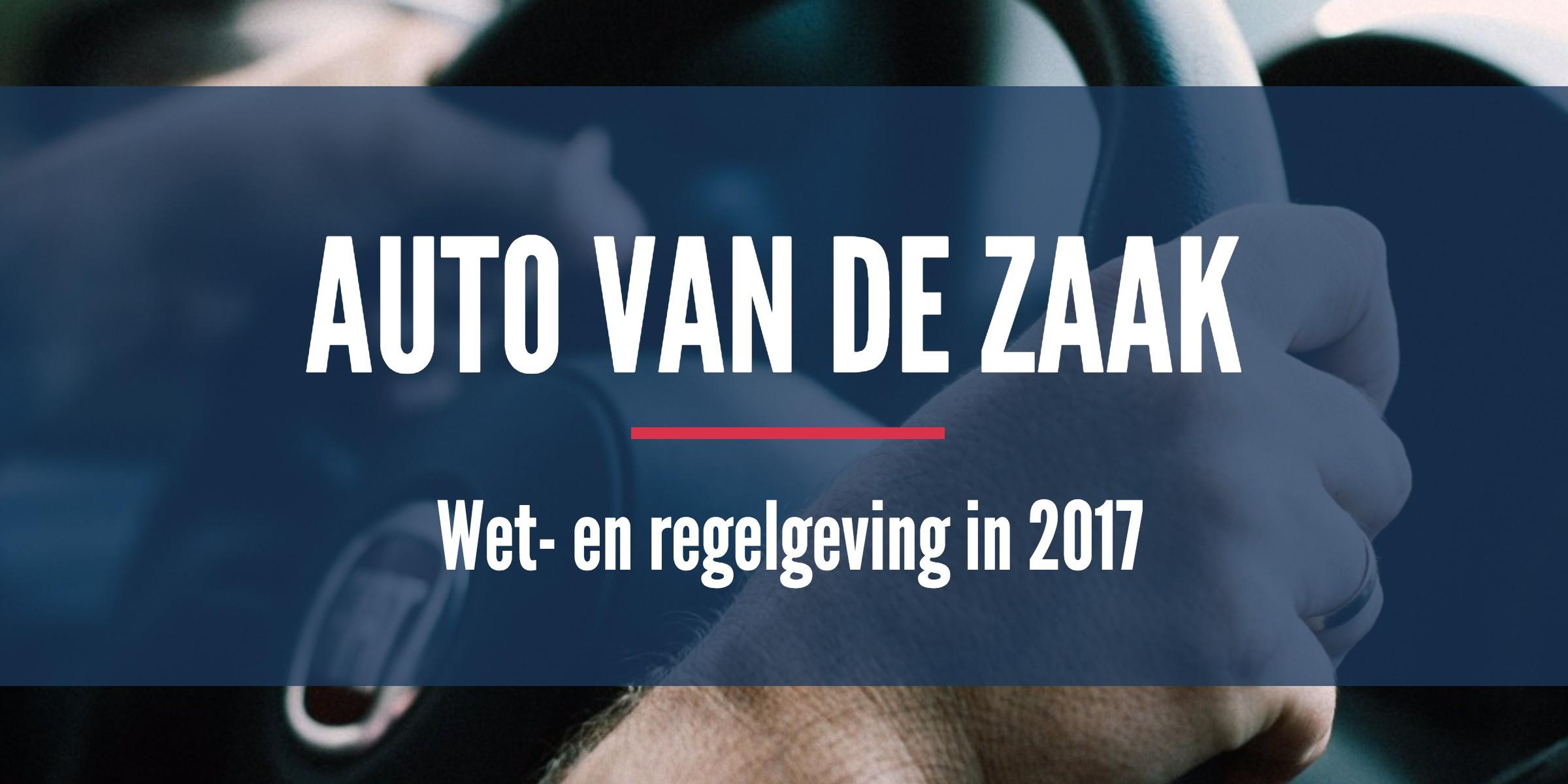Auto Van De Zaak 2017 Hoe Zit Dat Nou De Nieuwe Regels Uitgelegd
